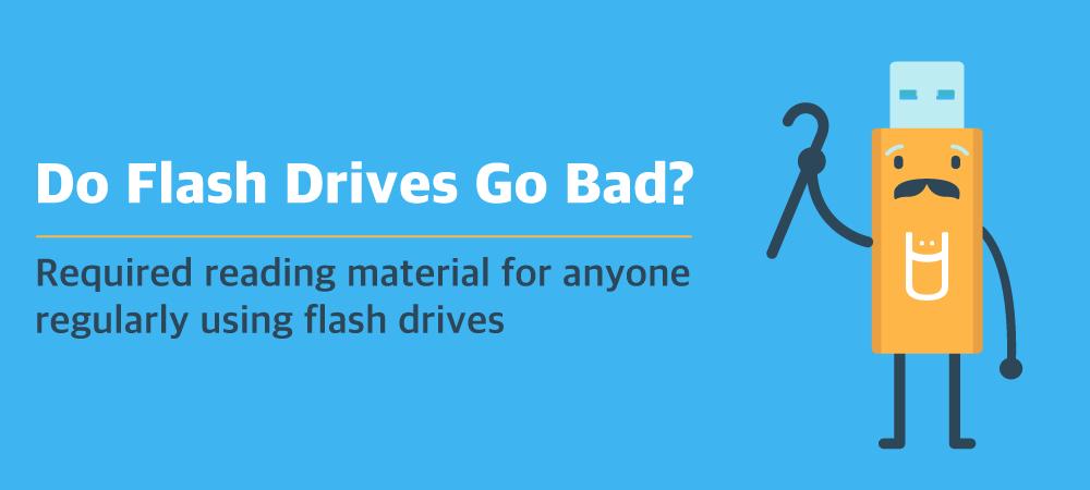 Do flash drives go bad?